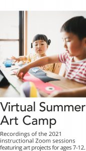 Click here for recordings of the 2021 Virtual Summer Art Camp sessions.
